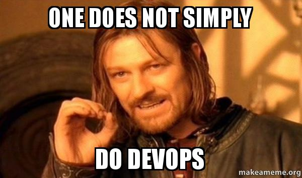 One does not simply do DevOps